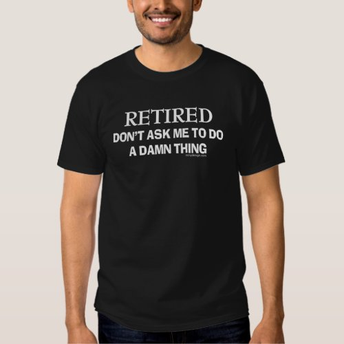 Retired don't ask me to do a damn thing tshirt