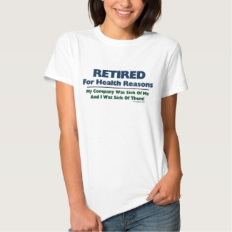 Retired For Health Reasons T-Shirt