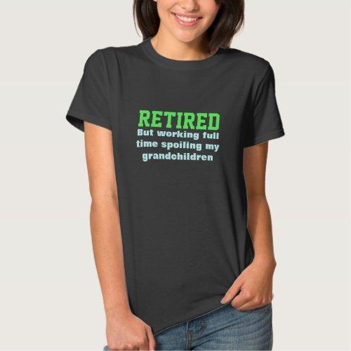 RETIRED Spoiling grandchildren Humor Shirts