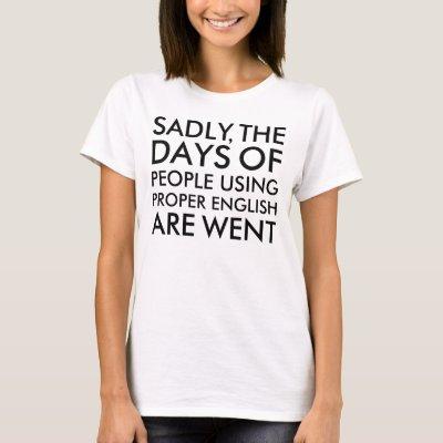 Sadly People Using Proper English Spelling T-Shirt