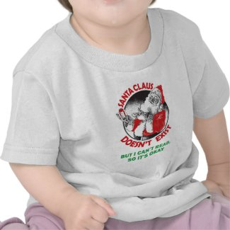 Santa Doesn't Exist-But I can't Read, So it's ok. shirt