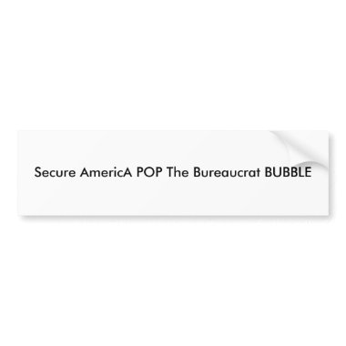Secure AmericA POP The Bureaucrat BUBBLE bumper stickers