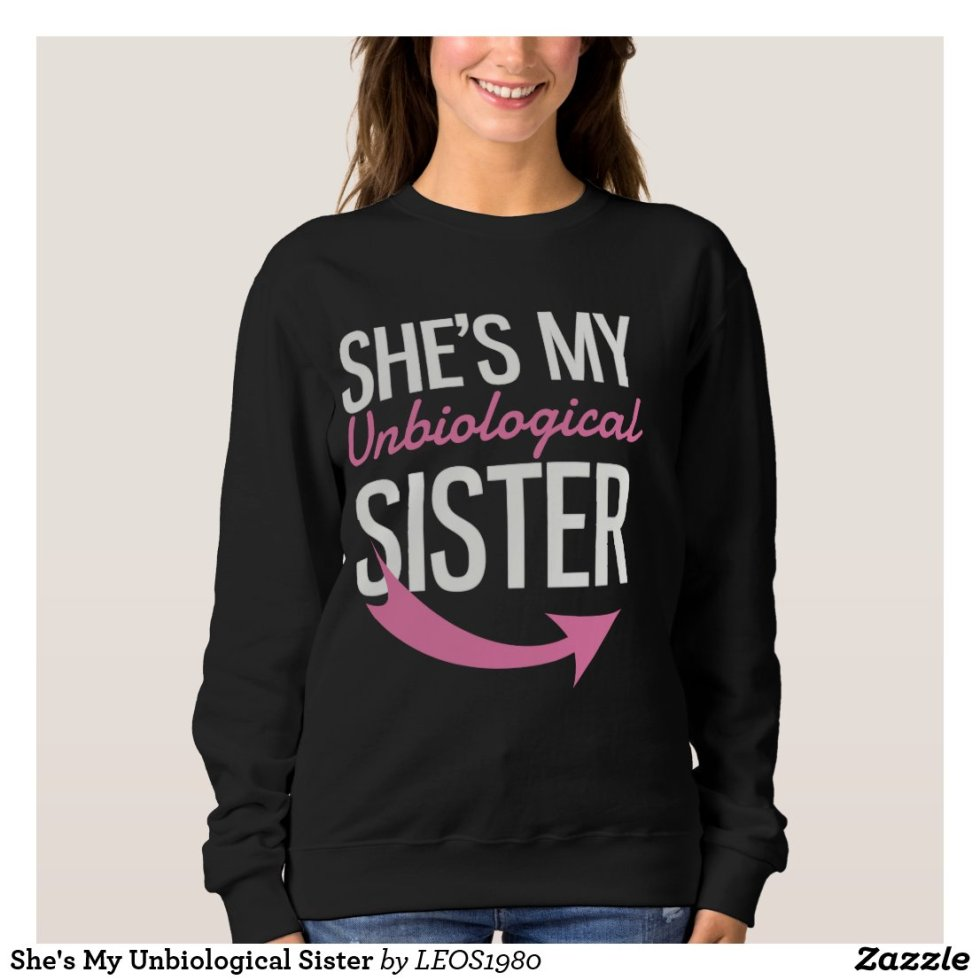 She's My Unbiological Sister Matching Shirts For Friends