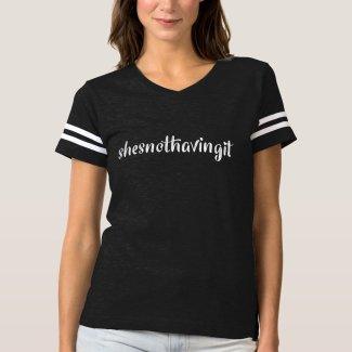 She's Not Having It - shesnothavingit T-shirt