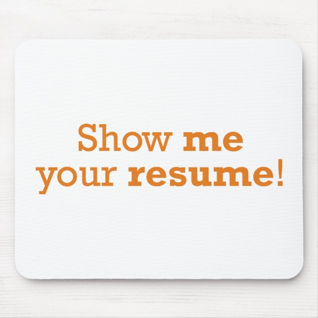 Show me your resume mouse pad  Zazzle