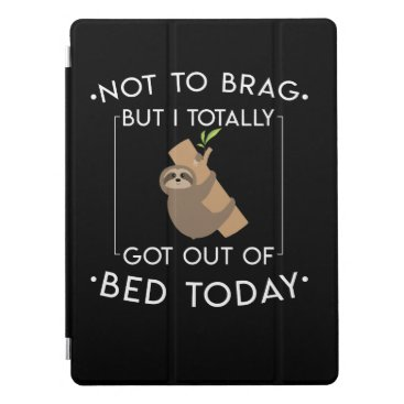 Sleep Sloth Love Totally Got Out Of Bed Today iPad Pro Cover