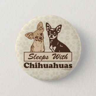 Sleeps With Chihuahuas Funny Dog Pinback Button