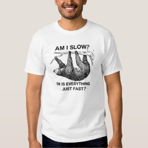 Sloth am I slow? Tee Shirt
