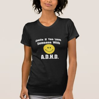 Smile If You Love Someone With A.D.H.D Tee Shirt