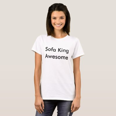 sofa king awesome t shirt 60 narrow table our prices are low zazzle com