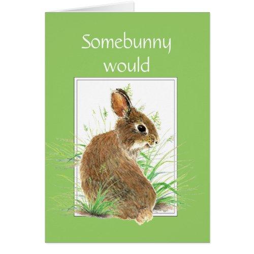 Somebunny says Thanks Fun and Humor Cute Bunny