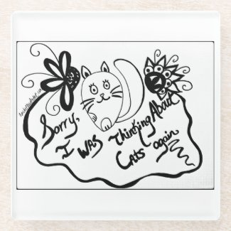 Sorry, I Was Thinking About Cats Again Glass Coaster