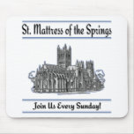 """St. Mattress Of The Springs"" Church mousepads"