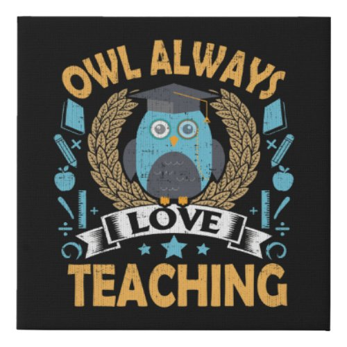 Teacher Owl Always Love Teaching Faux Canvas Print