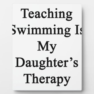 Teaching Swimming Is My Daughter's Therapy Photo Plaque