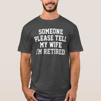 Tell My Wife I'm Retired Humor T-Shirt