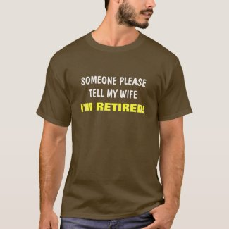 Tell My Wife I'm Retired Saying T-Shirt