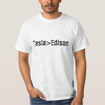 Tesla > (greater than) Edison shirt