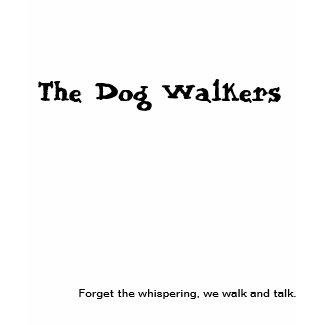 The Dog Walkers. Forget the whispering, we walk and talk.