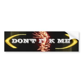 The Don't F** K me bumpersticker