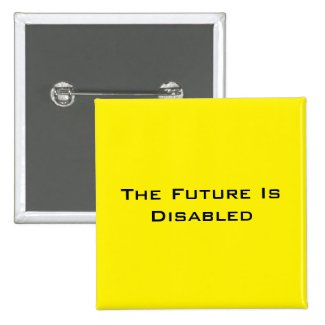 "The Future Is Disabled, 2"" Square Button, Yellow"