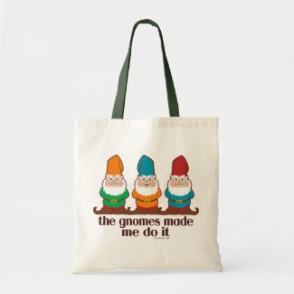 The Gnomes Made Me Do It Bags