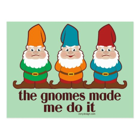 The Gnomes Made Me Do It Humor Postcard