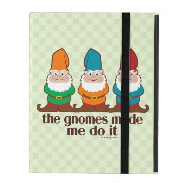 The Gnomes Made Me Do It iPad Cover