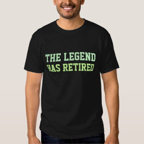 The Legend Has Retired T Shirts