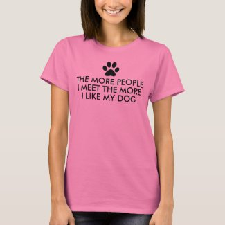 The More People I Meet Dog Quote T-Shirt