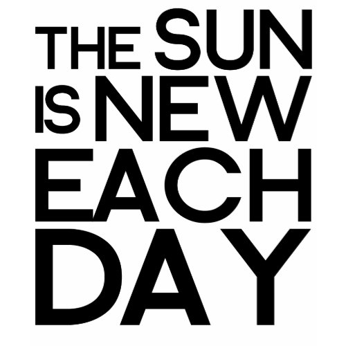 the sun is new each day,heracletus shirt