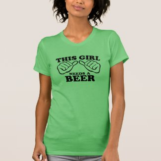 This Girl Needs A Beer T Shirt