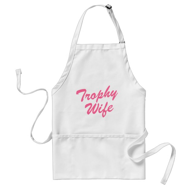 Trophy Wife Funny Aprons For Women Zazzle Com