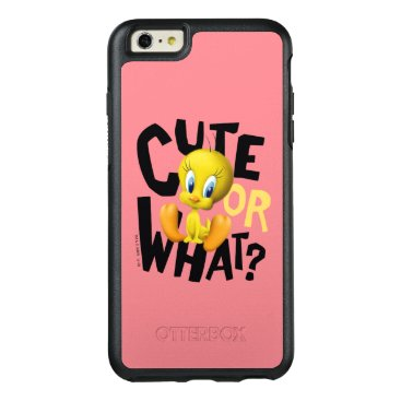 TWEETY™- Cute Or What? OtterBox iPhone 6/6s Plus Case