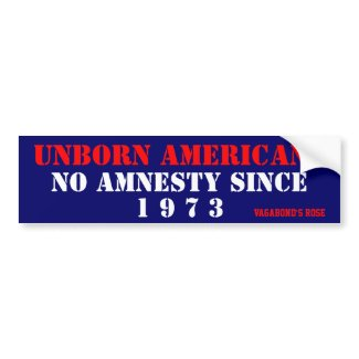 "Unborn Americans, NO Amnesty Since 1973 Bumper Stickers, abortion, ""pro-life bumper stickers"", ""pro-birth"""