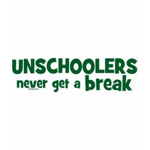 Unschoolers Never Get a Break shirt