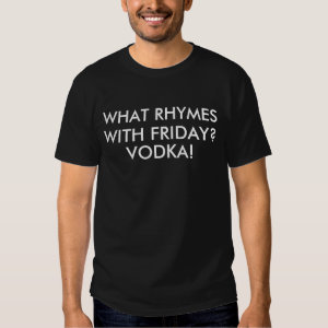 Vodka Rhymes With Friday Humor T Shirt