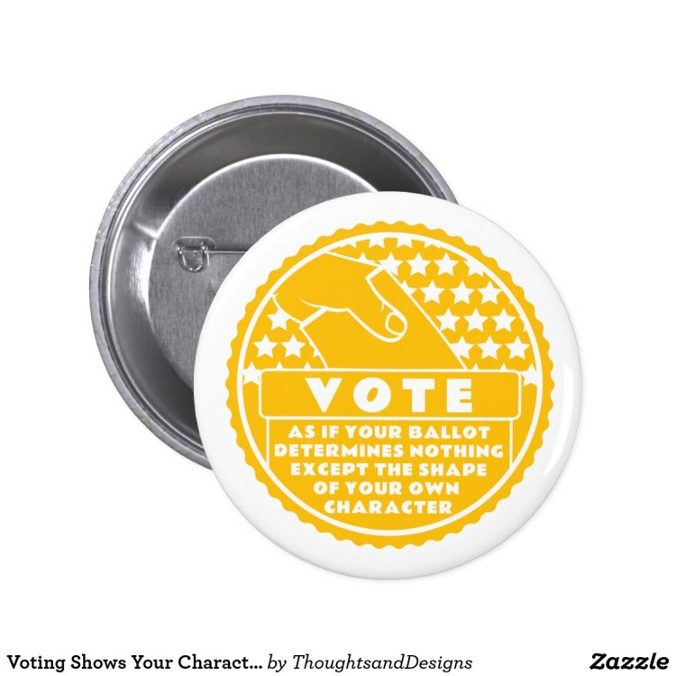 Voting Shows Your Character -- Gold & White Pinback Button