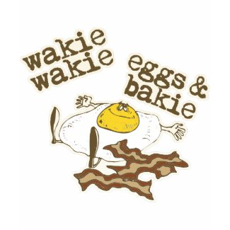 Wakie Wakie Eggs and Bakie shirt