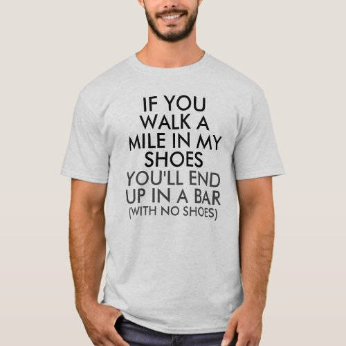 Walk a Mile in My Shoes End up in a Bar T-Shirt