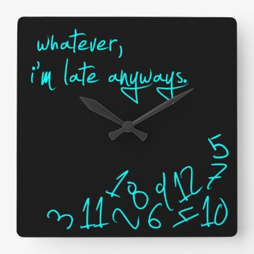 Whatever, I'm late anyway - Mint Green Square Wall Clock