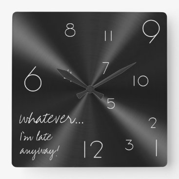 Whatever, I'm late anyway! Modern black and white Square Wall Clock