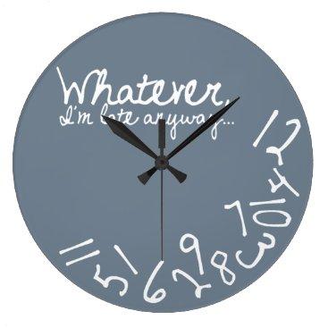 Whatever, I'm Late Anyway - Slate Grey Large Clock