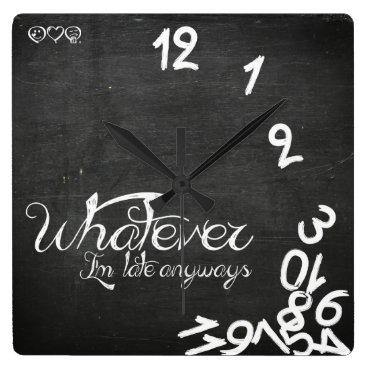 Whatever, I'm Late Anyways Clock - Chalkboard