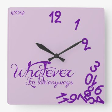 Whatever, I'm Late Anyways - light purple Square Wall Clock
