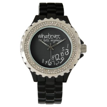 whatever, I'm late anyways Wristwatches