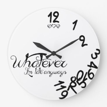 Whatever, I'm Late Ayways Round Wall Clock