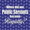 When did our Public Servants become Royalty? zazzle_button