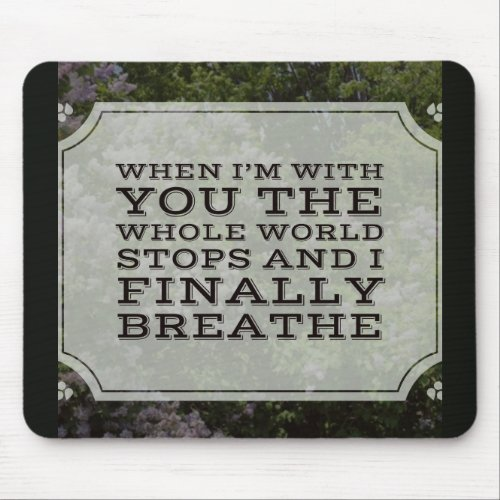 When I'm With You Mousepad