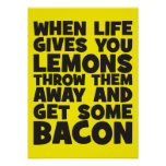 When Life Gives You Lemons, Get Some Bacon Poster